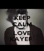 KEEP CALM AND LOVE KAYEF  - Personalised Poster A1 size