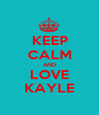 KEEP CALM AND LOVE KAYLE - Personalised Poster A1 size