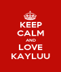 KEEP CALM AND LOVE KAYLUU - Personalised Poster A1 size