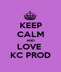 KEEP CALM AND LOVE  KC PROD - Personalised Poster A1 size