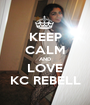 KEEP CALM AND LOVE KC REBELL - Personalised Poster A1 size