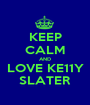 KEEP CALM AND LOVE KE11Y SLATER - Personalised Poster A1 size