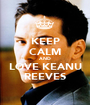 KEEP CALM AND LOVE KEANU REEVES - Personalised Poster A1 size