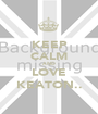 KEEP CALM AND LOVE KEATON.. - Personalised Poster A1 size