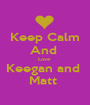 Keep Calm And  Love  Keegan and  Matt  - Personalised Poster A1 size