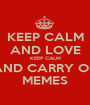 KEEP CALM AND LOVE KEEP CALM AND CARRY ON MEMES - Personalised Poster A1 size