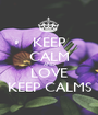 KEEP CALM AND LOVE KEEP CALMS - Personalised Poster A1 size