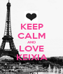 KEEP CALM AND LOVE KEIXIA - Personalised Poster A1 size