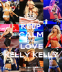 KEEP CALM AND LOVE KELLY KELLY - Personalised Poster A1 size