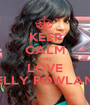 KEEP CALM AND LOVE KELLY ROWLAND - Personalised Poster A1 size