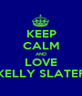 KEEP CALM AND LOVE KELLY SLATER - Personalised Poster A1 size