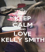 KEEP CALM AND LOVE KELLY SMITH - Personalised Poster A1 size