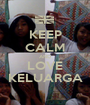 KEEP CALM AND LOVE KELUARGA - Personalised Poster A1 size