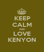 KEEP CALM AND LOVE KENYON - Personalised Poster A1 size