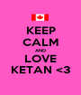 KEEP CALM AND LOVE KETAN <3 - Personalised Poster A1 size