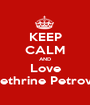 KEEP CALM AND Love Kethrine Petrova - Personalised Poster A1 size