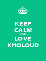 KEEP CALM AND LOVE KHOLOUD - Personalised Poster A1 size