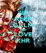 KEEP CALM AND LOVE KHR - Personalised Poster A1 size
