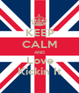 KEEP CALM AND Love Kickin It - Personalised Poster A1 size