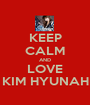 KEEP CALM AND LOVE KIM HYUNAH - Personalised Poster A1 size