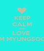 KEEP CALM AND LOVE  KIM MYUNGSOOO - Personalised Poster A1 size