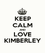 KEEP CALM AND LOVE KIMBERLEY - Personalised Poster A1 size