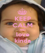 KEEP CALM AND love kinda - Personalised Poster A1 size