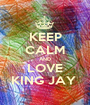 KEEP CALM AND LOVE KING JAY  - Personalised Poster A1 size