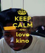 KEEP CALM AND love kino - Personalised Poster A1 size