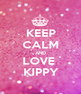 KEEP CALM AND LOVE  KIPPY - Personalised Poster A1 size