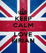 KEEP CALM AND LOVE KIRIAN - Personalised Poster A1 size