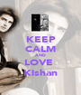 KEEP CALM AND LOVE   Kishan  - Personalised Poster A1 size