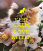 KEEP CALM AND LOVE KITTEN - Personalised Poster A1 size