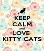 KEEP CALM AND LOVE  KITTY CATS - Personalised Poster A1 size
