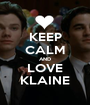 KEEP CALM AND LOVE KLAINE - Personalised Poster A1 size