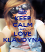 KEEP CALM AND LOVE KLAUDYNA - Personalised Poster A1 size