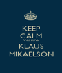 KEEP CALM AND LOVE KLAUS MIKAELSON - Personalised Poster A1 size