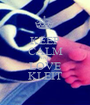 KEEP CALM AND LOVE KLEIT - Personalised Poster A1 size