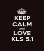 KEEP CALM AND LOVE KLS 5.1 - Personalised Poster A1 size