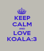KEEP CALM AND LOVE KOALA:3 - Personalised Poster A1 size