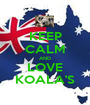 KEEP CALM AND LOVE KOALA'S - Personalised Poster A1 size