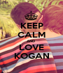 KEEP CALM AND  LOVE KOGAN - Personalised Poster A1 size