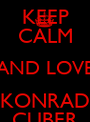 KEEP CALM AND LOVE KONRAD CUBER - Personalised Poster A1 size