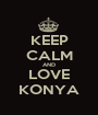 KEEP CALM AND LOVE KONYA - Personalised Poster A1 size
