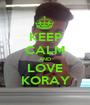 KEEP CALM AND LOVE KORAY - Personalised Poster A1 size