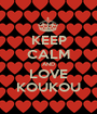 KEEP CALM AND LOVE KOUKOU - Personalised Poster A1 size