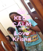 KEEP CALM AND Love Krisha - Personalised Poster A1 size