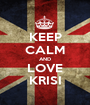 KEEP CALM AND LOVE KRISI - Personalised Poster A1 size