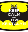 KEEP CALM AND LOVE KRISTALYN - Personalised Poster A1 size