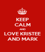 KEEP CALM AND LOVE KRISTEE AND MARK - Personalised Poster A1 size